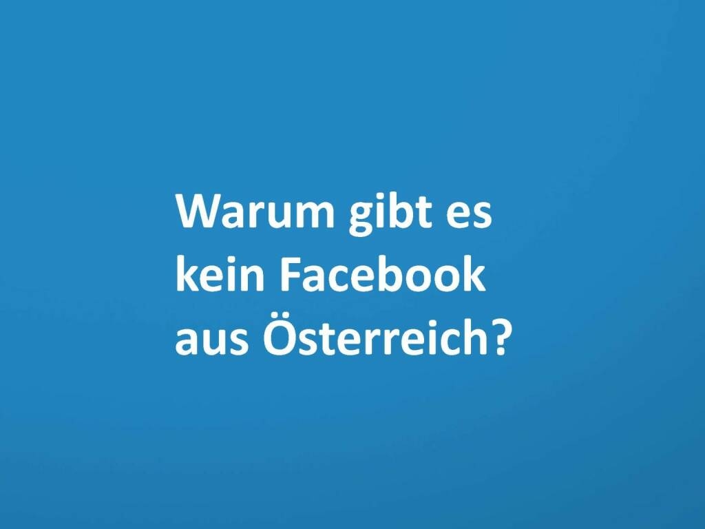 Warum gibt es kein Facebook aus Österreich?, © mit freundlicher Genehmigung von Speed Invest (26.11.2013)