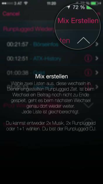 (APP) Runplugged Mix erstellen:  Wähle zwei Listen aus, diese wechseln in Deiner eingestellten Runplugged Zeit. Ist beim Wechsel ein Beitrag noch nicht zu Ende gespielt, geht es beim nächsten Wechsel genau dort wieder weiter. Jede Liste ist gleichberechtigt. Du kannst entweder 2x Musik, 2x Runplugged oder 1+1 wählen. Du bist der Runplugged-DJ - Appdownload unter http://bit.ly/1lbuMA9  (10.05.2014)