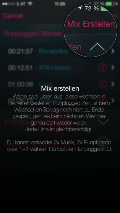 (APP) Runplugged Mix erstellen:  Wähle zwei Listen aus, diese wechseln in Deiner eingestellten Runplugged Zeit. Ist beim Wechsel ein Beitrag noch nicht zu Ende gespielt, geht es beim nächsten Wechsel genau dort wieder weiter. Jede Liste ist gleichberechtigt. Du kannst entweder 2x Musik, 2x Runplugged oder 1+1 wählen. Du bist der Runplugged-DJ - Appdownload unter http://bit.ly/1lbuMA9