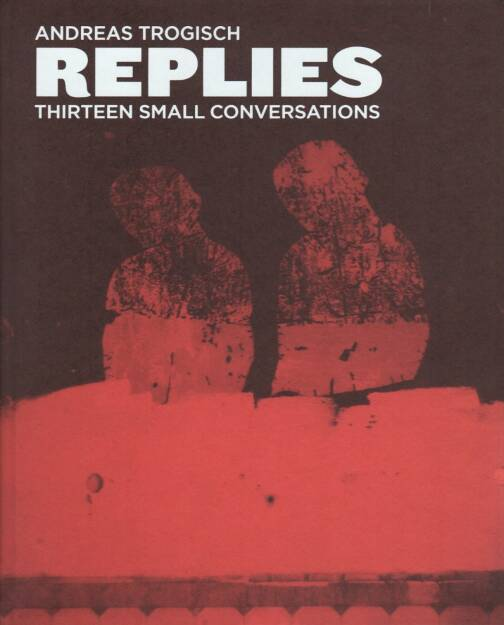 Andreas Trogisch - Replies - thirteen small conversations, Cover, Peperoni Books, 2014, http://josefchladek.com/book/andreas_trogisch_-_replies_-_thirteen_small_conversations, © (c) josefchladek.com (06.07.2014)