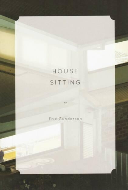 Eric Gunderson - House Sitting, The Velvet Cell, 2014, Cover, http://josefchladek.com/book/eric_gunderson_-_house_sitting, © (c) josefchladek.com (07.07.2014)