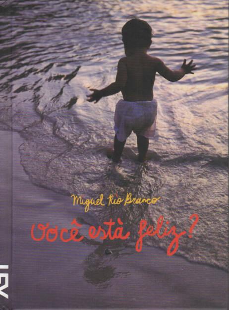 Miguel Rio Branco - Você Está Feliz?, Cosac Naify, 2012, Cover - http://josefchladek.com/book/miguel_rio_branco_-_voce_esta_feliz, © (c) josefchladek.com (27.07.2014)