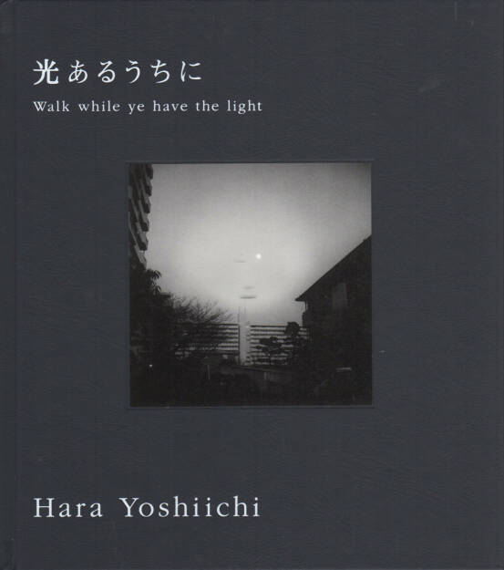 Yoshiichi Hara - Walk while ye have the light, Sokyu-sha, 2011, Cover - http://josefchladek.com/book/yoshiichi_hara_-_walk_while_ye_have_the_light, © (c) josefchladek.com (29.07.2014)