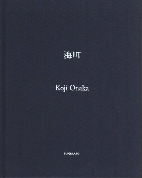 Koji Onaka - Umimachi, Super Labo, 2011, Cover - http://josefchladek.com/book/koji_onaka_-_umimachi, © (c) josefchladek.com (31.07.2014)