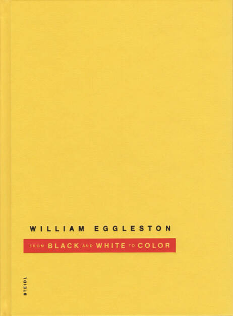William Eggleston - From Black & White to Color, Steidl, 2014, Cover -http://josefchladek.com/book/william_eggleston_-_from_black_white_to_color, © (c) josefchladek.com (26.09.2014)