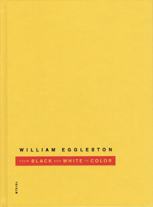 William Eggleston - From Black & White to Color, Steidl, 2014, Cover -http://josefchladek.com/book/william_eggleston_-_from_black_white_to_color