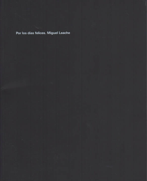 Miguel Leache - Por los días felices, Centro de Arte Contemporáneo Huarte 2013, Cover - http://josefchladek.com/book/miguel_leache_-_por_los_dias_felices
