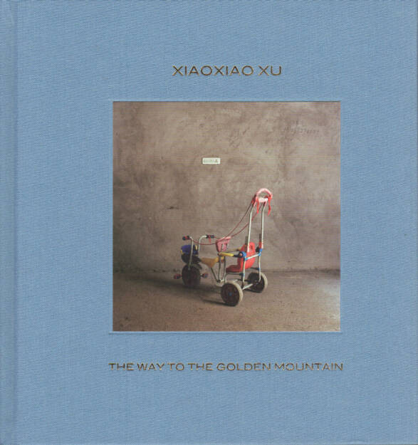 Xiaoxiao Xu - The Way To The Golden Mountain, Sturm & Drang 2014, Cover - http://josefchladek.com/book/xiaoxiao_xu_-_the_way_to_the_golden_mountain, © (c) josefchladek.com (24.10.2014)