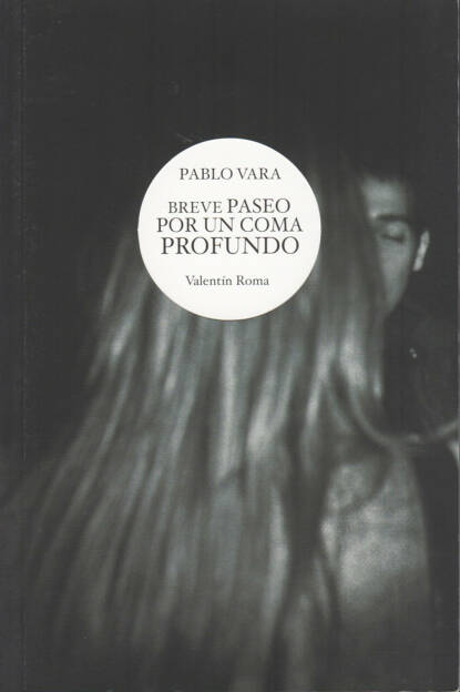 Pablo Vara - Breve Paseo por un Coma Profundo, Libreria Spagnola di Roma 2013, Cover - http://josefchladek.com/book/pablo_vara_-_breve_paseo_por_un_coma_profundo, © (c) josefchladek.com (27.10.2014)