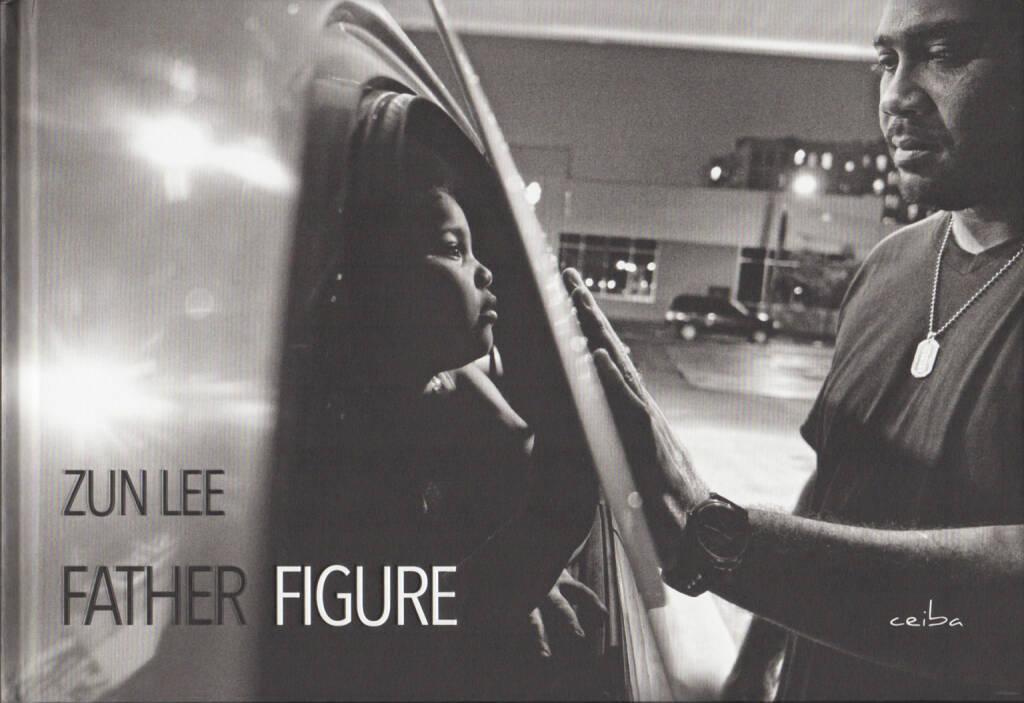 Zun Lee - Father Figure, ceiba 2014, Cover - http://josefchladek.com/book/zun_lee_-_father_figure, © (c) josefchladek.com (31.10.2014)