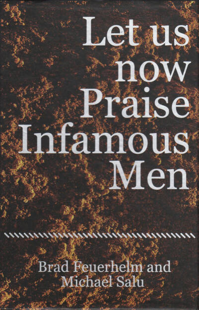 Brad Feuerhelm - Let us now Praise Infamous Men, Paralaxe Editions 2014, Cover - http://josefchladek.com/book/brad_feuerhelm_-_let_us_now_praise_infamous_men, © (c) josefchladek.com (18.11.2014)