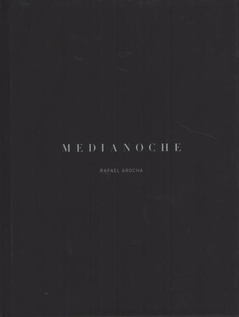 Rafael Arocha - Medianoche, Self Published, Cover - http://josefchladek.com/book/rafael_arocha_-_medianoche, © (c) josefchladek.com (19.11.2014)