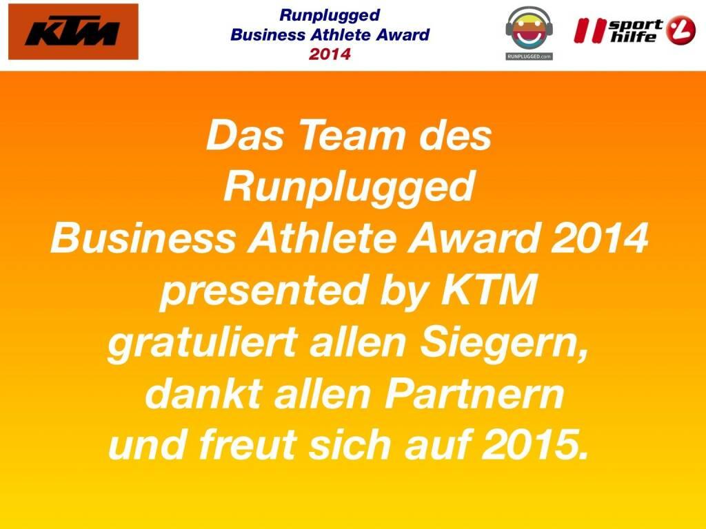 Das Team des Runplugged Business Athlete Award 2014 presented by KTM gratuliert allen Siegern, dankt allen Partnern und freut sich auf 2015. (02.12.2014)