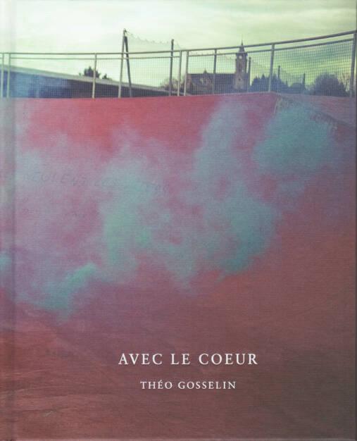 Théo Gosselin - Avec Le Coeur (2013), 150-200 Euro, http://josefchladek.com/book/theo_gosselin_-_avec_le_coeur (08.12.2014)