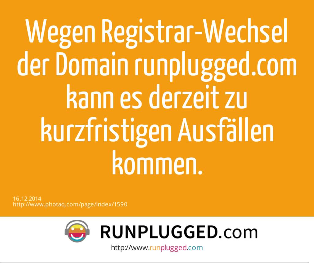 Wegen Registrar-Wechsel der Domain runplugged.com kann es derzeit zu kurzfristigen Ausfällen  kommen.  (16.12.2014)