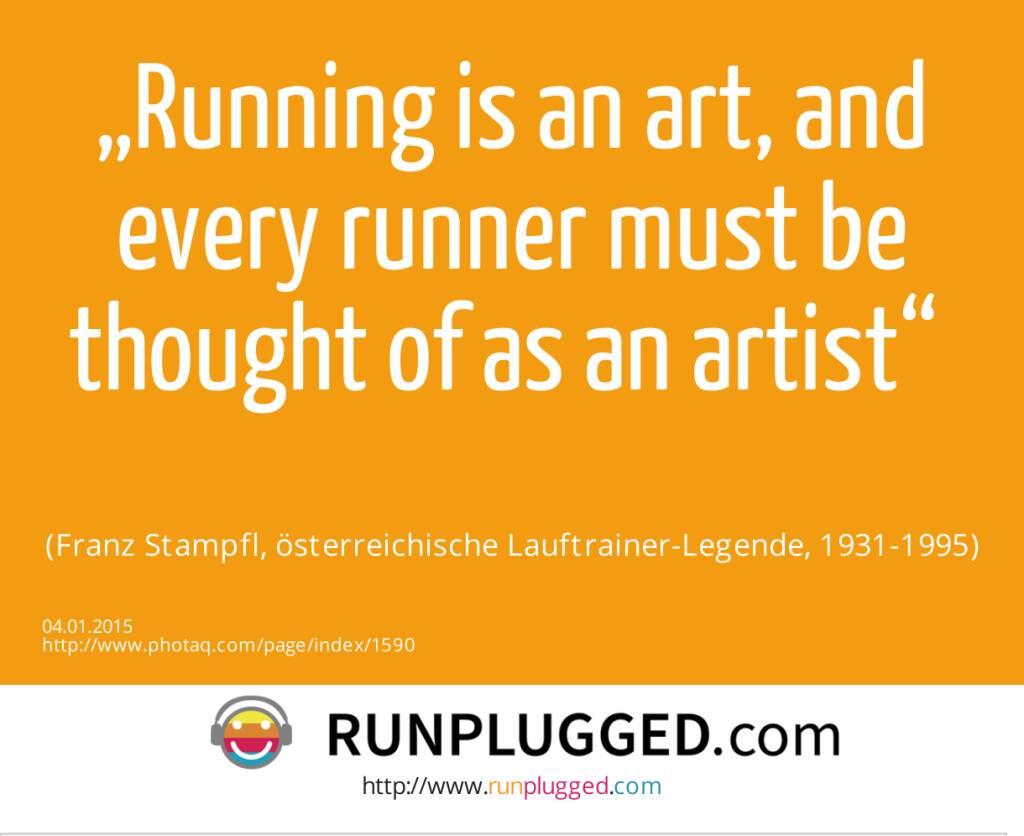"""Running is an art, and every runner must be thought of as an artist"" <br><br> (Franz Stampfl, österreichische Lauftrainer-Legende, 1931-1995) (04.01.2015)"
