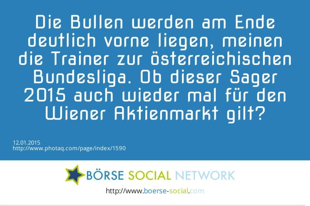 Die Bullen werden am Ende deutlich vorne liegen, meinen die Trainer zur österreichischen Bundesliga. Ob dieser Sager 2015 auch wieder mal für den Wiener Aktienmarkt gilt?  (12.01.2015)