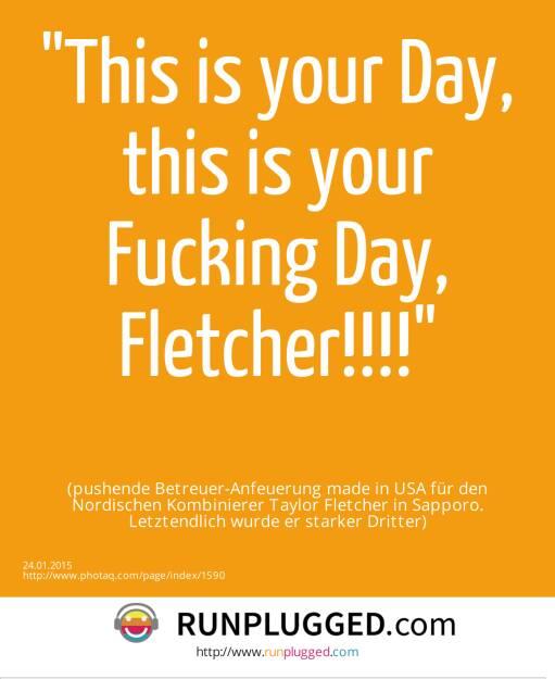 This is your Day, this is your Fucking Day, Fletcher!!!! (pushende Betreuer-Anfeuerung made in USA für den Nordischen Kombinierer Taylor Fletcher in Sapporo. Letztendlich wurde er starker Dritter) (24.01.2015)