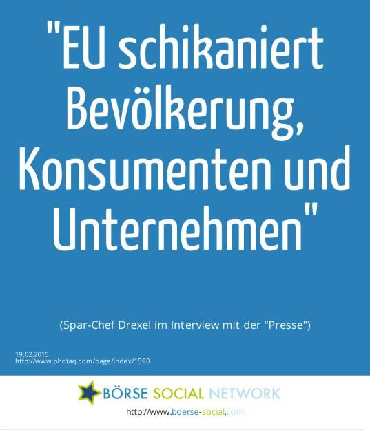 EU schikaniert Bevölkerung, Konsumenten und Unternehmen(Spar-Chef Drexel im Interview mit der Presse) (19.02.2015)