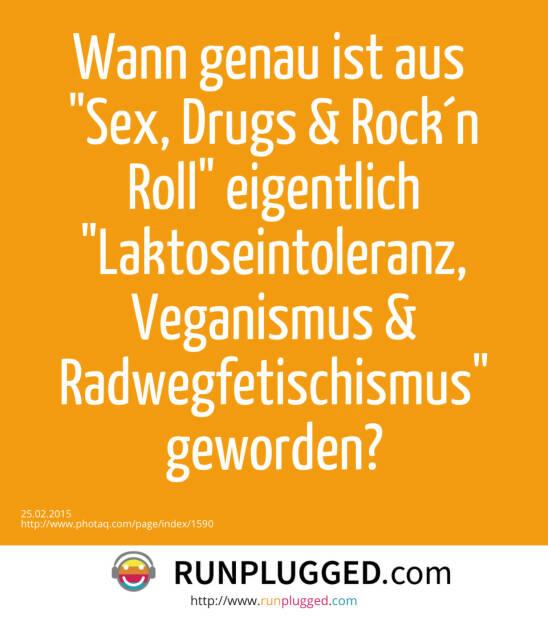Wann genau ist aus  Sex, Drugs & Rock´n Roll eigentlich Laktoseintoleranz, Veganismus & Radwegfetischismus geworden? (25.02.2015)