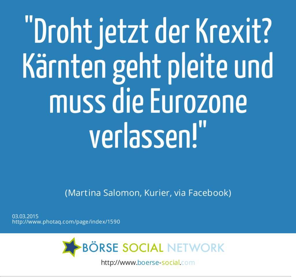 Droht jetzt der Krexit? Kärnten geht pleite und muss die Eurozone verlassen! (Martina Salomon, Kurier, via Facebook) (03.03.2015)