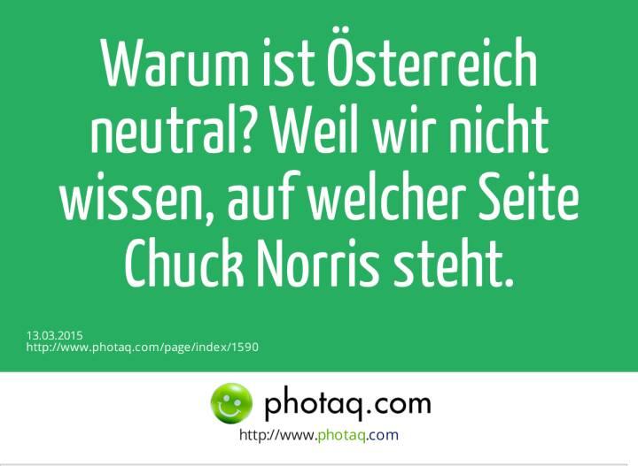 Warum ist Österreich neutral? Weil wir nicht wissen, auf welcher Seite Chuck Norris steht.
