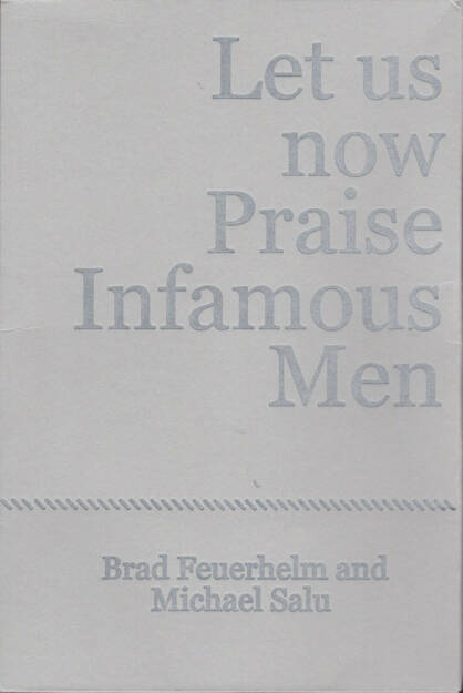 Brad Feuerhelm - Let us now Praise Infamous Men, Paralaxe Editions 2014, Cover - http://josefchladek.com/book/brad_feuerhelm_-_let_us_now_praise_infamous_men_1, © (c) josefchladek.com (19.03.2015)