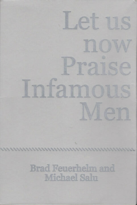 Brad Feuerhelm - Let us now Praise Infamous Men, Paralaxe Editions 2014, Cover - http://josefchladek.com/book/brad_feuerhelm_-_let_us_now_praise_infamous_men_1