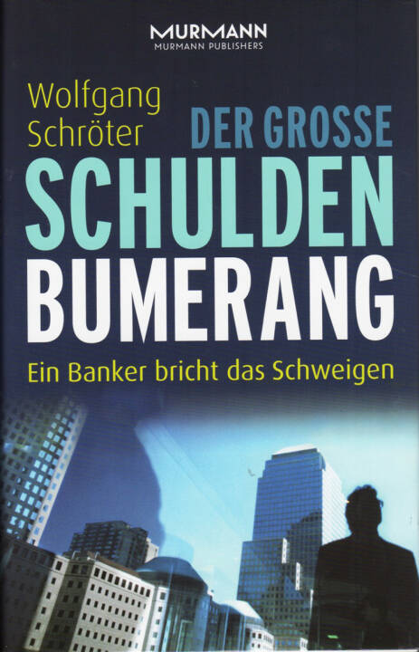 Wolfgang Schröter - Der große Schulden-Bumerang. Ein Banker bricht das Schweigen - http://boerse-social.com/financebooks/show/wolfgang_schroter_-_der_grosse_schulden-bumerang_ein_banker_bricht_das_schweigen