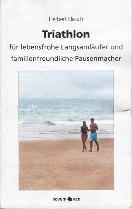 Herbert Eliasch - Triathlon: Für lebensfrohe Langsamläufer und familienfreundliche Pausenmacher - http://runplugged.com/runbooks/show/herbert_eliasch_-_triathlon_fur_lebensfrohe_langsamlaufer_und_familienfreundliche_pausenmacher_1