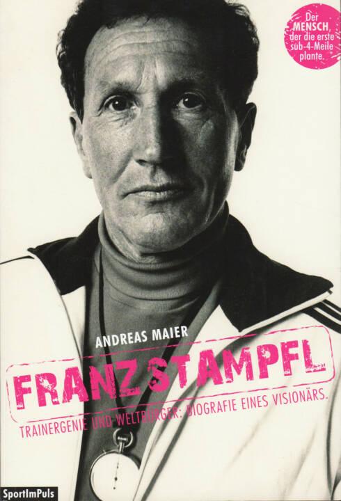 Andreas Maier - Franz Stampfl: Trainergenie und Weltbürger: Biografie eines Visionärs - http://runplugged.com/runbooks/show/andreas_maier_-_franz_stampfl_trainergenie_und_weltburger_biografie_eines_visionars