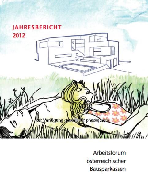 Bausparen in Österreich: Der Jahresbericht 2012, © Arbeitsforum österreichischer Bausparkassen (19.02.2013)