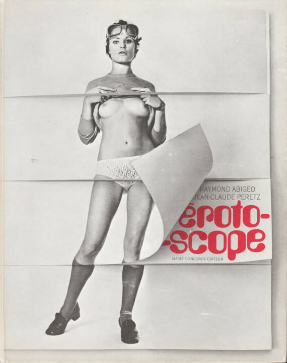 Jean-Claude Peretz & Raymond Abigeo - Erotoscope, Marie Concorde Editeur 1970, Cover - http://josefchladek.com/book/jean-claude_peretz_raymond_abigeo_-_erotoscope