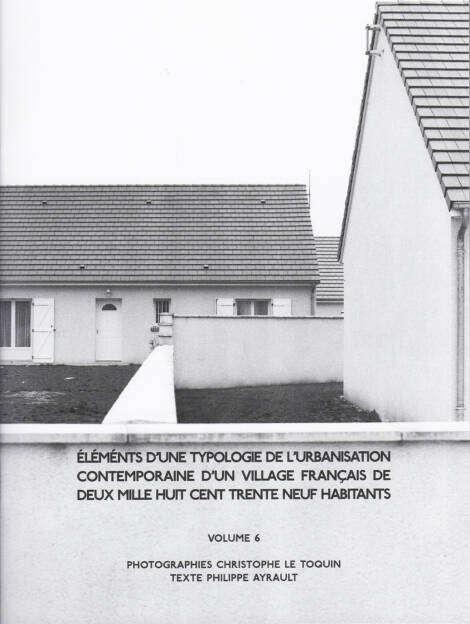 Christophe Le Toquin - Éléments Vol #6, Self published 2015, Cover - http://josefchladek.com/book/christophe_le_toquin_-_elements_dune_typologie_de_lurbanisation_contemporaine_dun_village_francais_de_deux_mille_huit_cent_trente_neuf_habitants_-_vol_6, © (c) josefchladek.com (24.03.2015)
