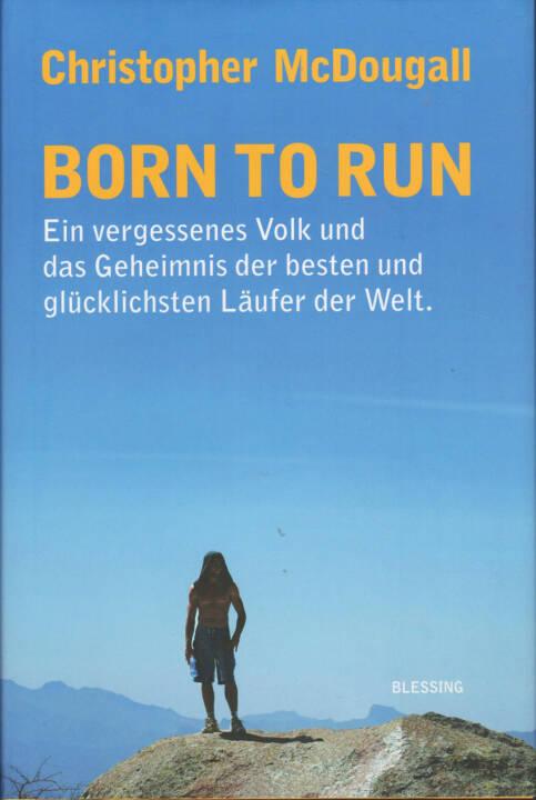 Christopher McDougall - Born to Run - http://runplugged.com/runbooks/show/christopher_mcdougall_-_born_to_run_ein_vergessenes_volk_und_das_geheimnis_der_besten_und_glucklichsten_laufer_der_welt