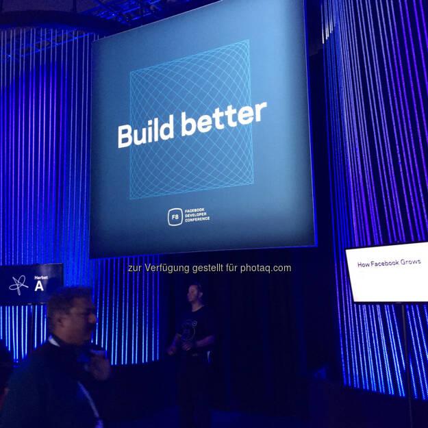In diesem Sinne: Build better - Teresa Hammerl, Facebook F8 2015 http://www.fillmore.at/lifestyle/das-war-mein-tag-auf-der-facebook-konferenz-f8/ (26.03.2015)