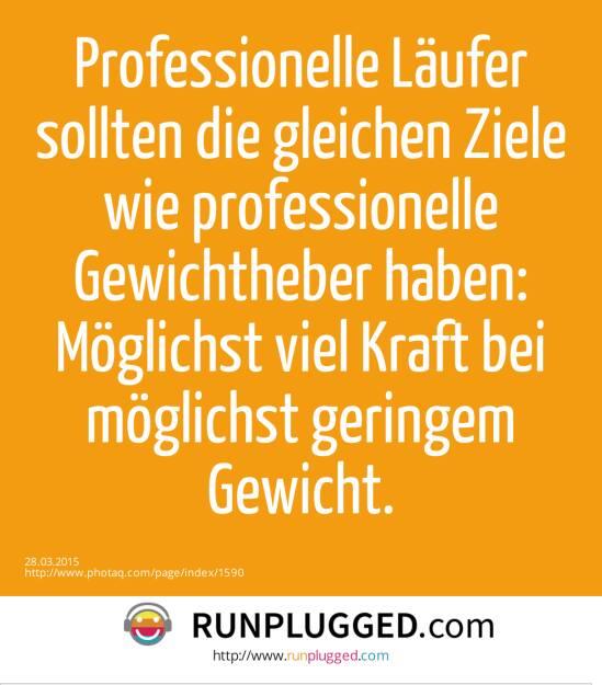 Professionelle Läufer sollten die gleichen Ziele wie professionelle Gewichtheber haben: Möglichst viel Kraft bei möglichst geringem Gewicht.  (28.03.2015)