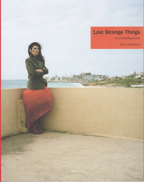 Tanya Traboulsi - Lost Strange Things: On not finding home, Triton 2014, Cover - http://josefchladek.com/book/tanya_traboulsi_-_lost_strange_things_on_not_finding_home, © (c) josefchladek.com (31.03.2015)