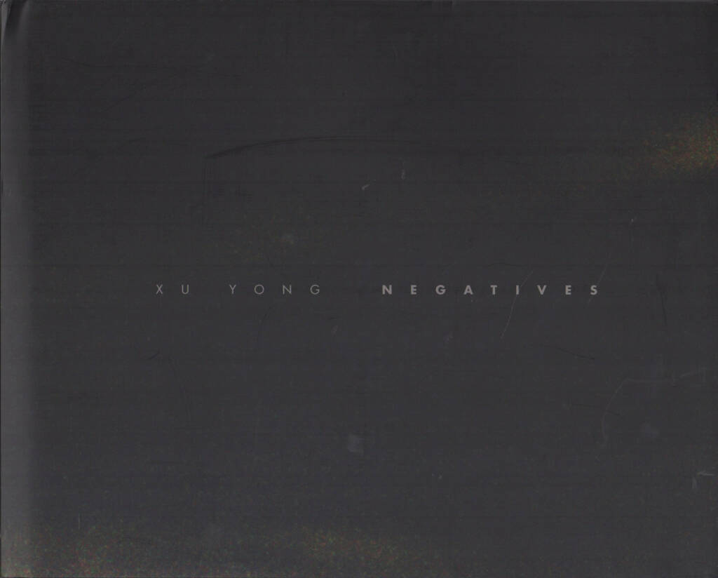 Xu Yong - Negatives, New Century Media & Consulting 2014, Cover - http://josefchladek.com/book/xu_yong_-_negatives, © (c) josefchladek.com (01.04.2015)