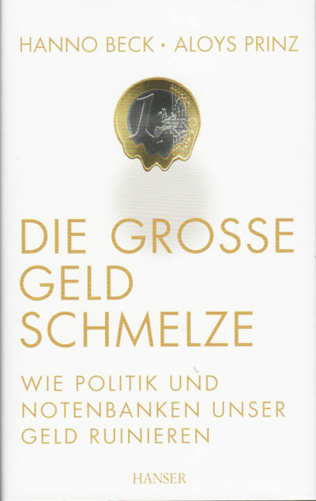 Hanno Beck & Aloys Prinz - Die große Geldschmelze: Wie Politik und Notenbanken unser Geld ruinieren - http://boerse-social.com/financebooks/show/hanno_beck_aloys_prinz_-_die_grosse_geldschmelze_wie_politik_und_notenbanken_unser_geld_ruinieren