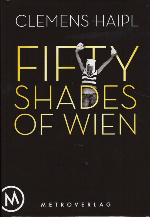 Clemens Haipl - Fifty Shades of Wien - http://boerse-social.com/financebooks/show/clemens_haipl_-_fifty_shades_of_wien