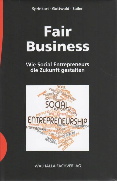 Franz-Theo Gottwald / Klaus Sailer / Karl Peter Sprinkart - Fair Business: Wie Social Entrepreneurs die Zukunft gestalten: Ein Begleitbuch für Zukunftsunternehmer und Zukunftsentscheider - http://boerse-social.com/financebooks/show/franz-theo_gottwald_klaus_sailer_karl_peter_sprinkart_-_fair_business_wie_social_entrepreneurs_die_zukunft_gestalten_ein_begleitbuch_fur_zukunftsunternehmer_und_zukunftsentscheider