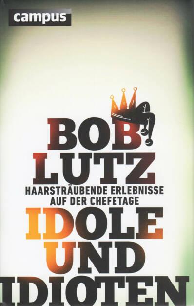 Bob Lutz - Idole und Idioten: Haarsträubende Erlebnisse auf der Chefetage - http://boerse-social.com/financebooks/show/bob_lutz_-_idole_und_idioten_haarstraubende_erlebnisse_auf_der_chefetage  (23.04.2015)