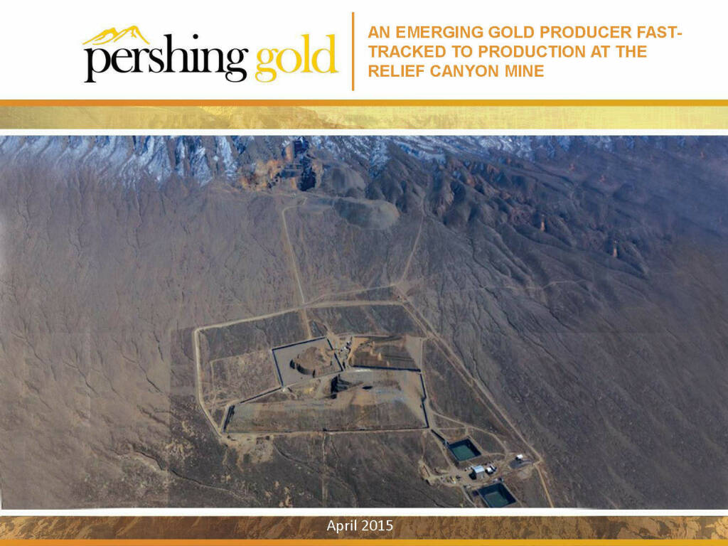 An emerging gold producer fast-tracked to production at the Relief Canyon Mine - Pershing Gold (26.04.2015)