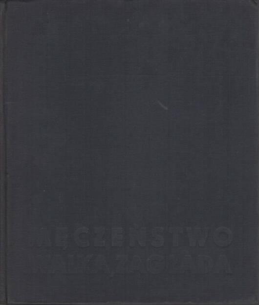 Adam Rutkowski - Meczenstwo Walka, Zaglada Zydow w Polsce 1939-1945, Wydawnictwo Ministerstwa Obrony Narodowej 1960, Cover - http://josefchladek.com/book/adam_rutkowski_-_meczenstwo_walka_zaglada_zydow_w_polsce_1939-1945, © (c) josefchladek.com (27.04.2015)