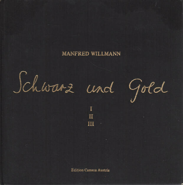 Manfred Willmann - Schwarz und Gold, Edition Camera Austria 1981, Cover - http://josefchladek.com/book/manfred_willmann_-_schwarz_und_gold, © (c) josefchladek.com (12.05.2015)
