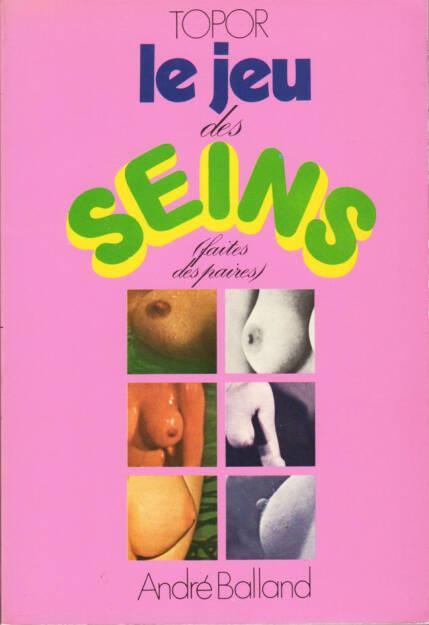 Topor - Le jeu des seins (fait des paires), Balland 1970, Cover - http://josefchladek.com/book/topor_-_le_jeu_des_seins_fait_des_paires, © (c) josefchladek.com (14.05.2015)