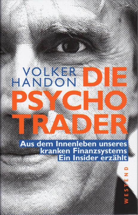 Volker Handon - Die Psycho-Trader - http://boerse-social.com/financebooks/show/volker_handon_-_die_psycho-trader_aus_dem_innenleben_unseres_kranken_finanzsystems_ein_insider_erzahlt