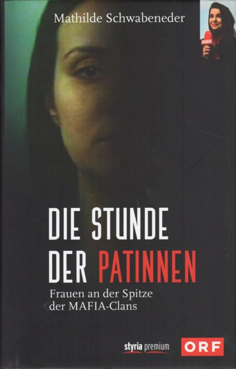 Mathilde Schwabeneder-Hain - Die Stunde der Patinnen: Frauen an der Spitze der Mafia-Clans - http://boerse-social.com/financebooks/show/mathilde_schwabeneder-hain_-_die_stunde_der_patinnen_frauen_an_der_spitze_der_mafia-clans