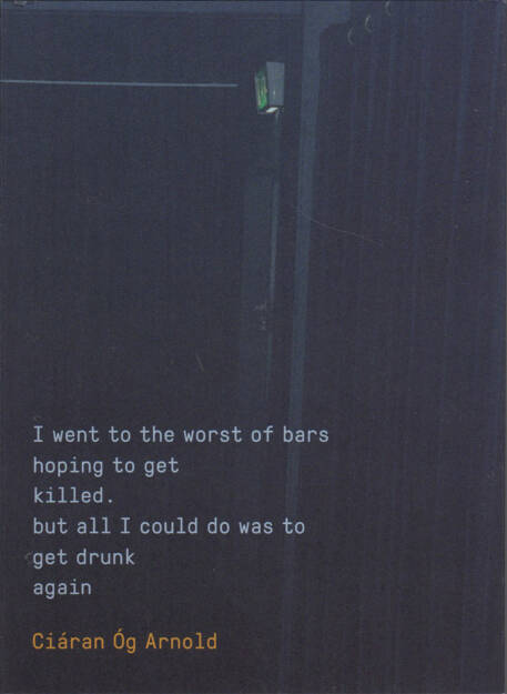 Ciáran Óg Arnold - I went to the worst of bars hoping to get killed. but all I could do was to get drunk again, MACK 2015, Cover - http://josefchladek.com/book/ciaran_og_arnold_-_i_went_to_the_worst_of_bars_hoping_to_get_killed_but_all_i_could_do_was_to_get_drunk_again, © (c) josefchladek.com (07.06.2015)